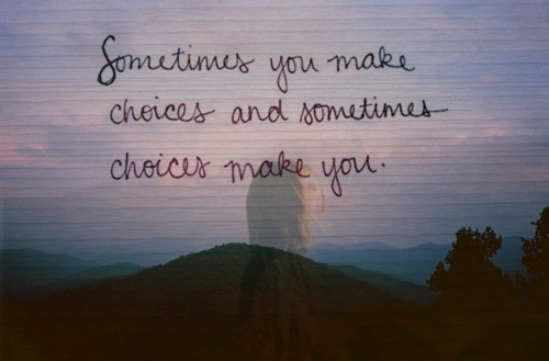 choice-choices-girl-life-love-Favim.com-436705