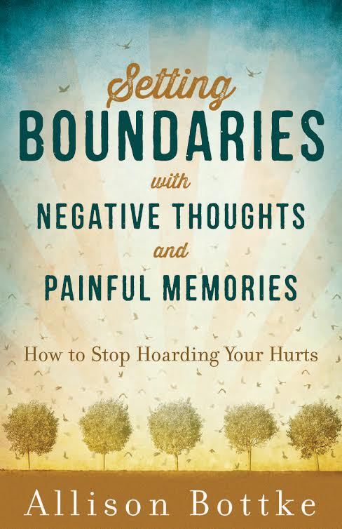Setting Boundaries with Negative Thoughts and Painful Memories – How to Stop Hoarding Your Hurts